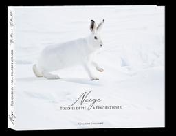 Neige : Touches de vie à travers l'hiver | Collombet, Guillaume. Auteur